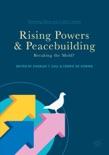 Rising Powers and Peacebuilding e-book