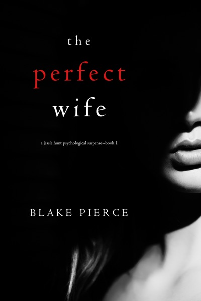 The Perfect Wife (A Jessie Hunt Psychological Suspense Thriller—Book One) by Blake Pierce Book Summary, Reviews and E-Book Download