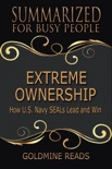 Extreme Ownership - Summarized for Busy People: How U.S. Navy SEALs Lead and Win book summary, reviews and downlod