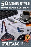 50 Admin Style Home Business Ideas book summary, reviews and downlod