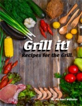 Grill It! Recipes for the Grill book summary, reviews and downlod