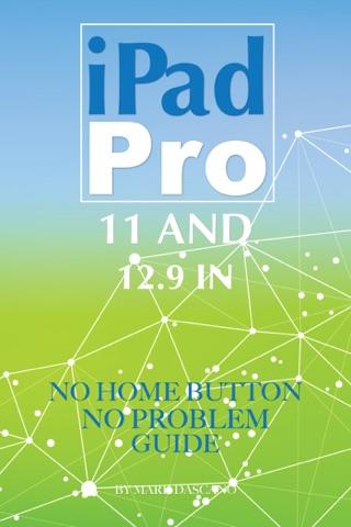 iPad Pro 11 and 12.9 In: No Home Button No Problem Guide by Mark Dascano E-Book Download