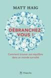 Débranchez-vous ! - Comment trouver la paix dans un monde survolté book summary, reviews and downlod