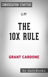 The 10X Rule: The Only Difference Between Success and Failure by Grant Cardone: Conversation Starters book summary, reviews and downlod