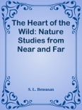 The Heart of the Wild: Nature Studies from Near and Far book summary, reviews and downlod