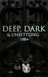 DEEP, DARK & UNSETTLING: 100+ Gothic Classics in One Edition book summary, reviews and downlod