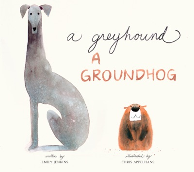 A Greyhound, a Groundhog by Emily Jenkins & Chris Appelhans Book Summary, Reviews and E-Book Download