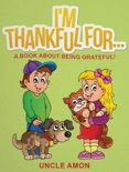 I'm Thankful For... A Book About Being Grateful book summary, reviews and downlod