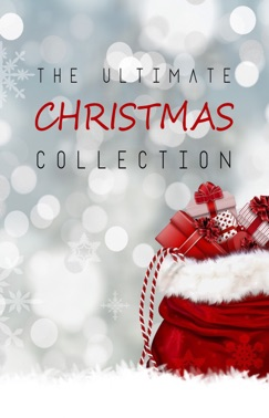 The Ultimate Christmas Collection: 150+ authors & 400+ Christmas Novels, Stories, Poems, Carols & Legends E-Book Download