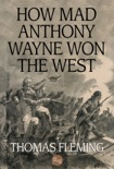 How Mad Anthony Wayne Won the West book summary, reviews and downlod