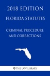 Florida Statutes - Criminal Procedure and Corrections (2018 Edition) book summary, reviews and downlod