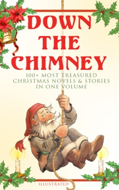 Down the Chimney: 100+ Most Treasured Christmas Novels & Stories in One Volume (Illustrated) E-Book Download