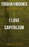I Love Capitalism: An American Story by Ken Langone (Trivia-On-Books) book summary, reviews and downlod