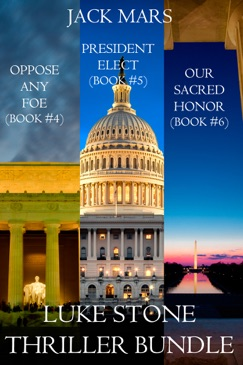 Luke Stone Thriller Bundle: Oppose Any Foe (#4), President Elect (#5), and Our Sacred Honor (#6) E-Book Download