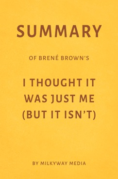 Summary of Brené Brown's I Thought It Was Just Me (But It Isn't) by Milkyway Media E-Book Download