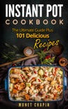 Instant Pot Cookbook: The Ultimate Guide Plus 101 Delicious Recipes e-book