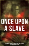 Once Upon a Slave: 28 Powerful Memoirs of Former Slaves & 100+ Recorded Testimonies in One Edition book summary, reviews and downlod