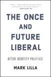 The Once and Future Liberal book summary, reviews and download