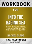 Into the Raging Sea: Thirty-Three Mariners, One Megastorm, and the Sinking of El Faro by Rachel Slade: Max Help Workbooks book summary, reviews and downlod