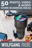 50 Photo, Video & Audio Home Business Ideas book summary, reviews and downlod