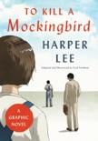 To Kill a Mockingbird: A Graphic Novel book summary, reviews and downlod