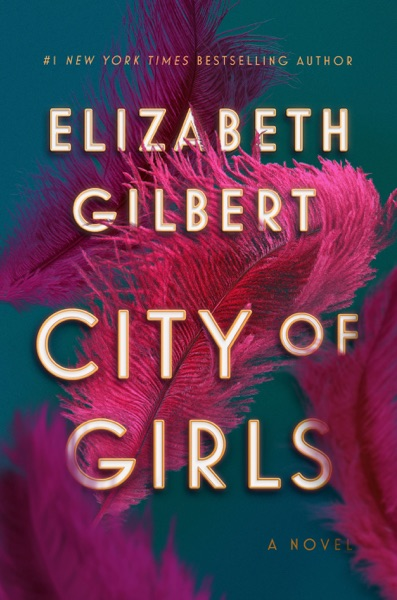 City of Girls by Elizabeth Gilbert Book Summary, Reviews and E-Book Download
