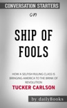 Ship of Fools: How a Selfish Ruling Class Is Bringing America to the Brink of Revolution by Tucker Carlson: Conversation Starters book summary, reviews and downlod