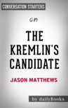 The Kremlin's Candidate: A Novel (The Red Sparrow Trilogy Book 3) by Jason Matthews: Conversation Starters book summary, reviews and downlod