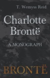 Charlotte Brontë - A Monograph book summary, reviews and downlod