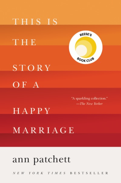 This Is the Story of a Happy Marriage by Ann Patchett Book Summary, Reviews and E-Book Download