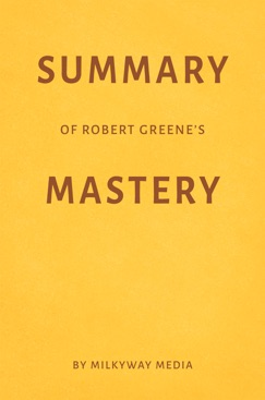 Summary of Robert Greene's Mastery by Milkyway Media E-Book Download