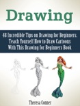 Drawing: 48 Incredible Tips on Drawing for Beginners. Teach Yourself How to Draw Cartoons With This Drawing for Beginners Book book summary, reviews and download