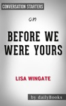 Before We Were Yours: A Novel by Lisa Wingate: Conversation Starters book summary, reviews and downlod