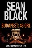 Budapest: 48 ore (un racconto di Ryan Lock) book summary, reviews and downlod