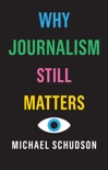 Why Journalism Still Matters book summary, reviews and download