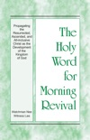 The Holy Word for Morning Revival - Propagating the Resurrected, Ascended, and All-inclusive Christ as the Development of the Kingdom of God book summary, reviews and downlod