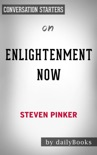 Enlightenment Now: The Case for Reason, Science, Humanism, and Progress by Steven Pinker: Conversation Starters book summary, reviews and downlod