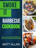 Smoke it: Barbecue Cookbook: Mouth Watering Barbecue Sauces Rubs And Marinades book summary, reviews and download