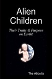 Alien Children: Their Traits & Purpose on Earth! book summary, reviews and download