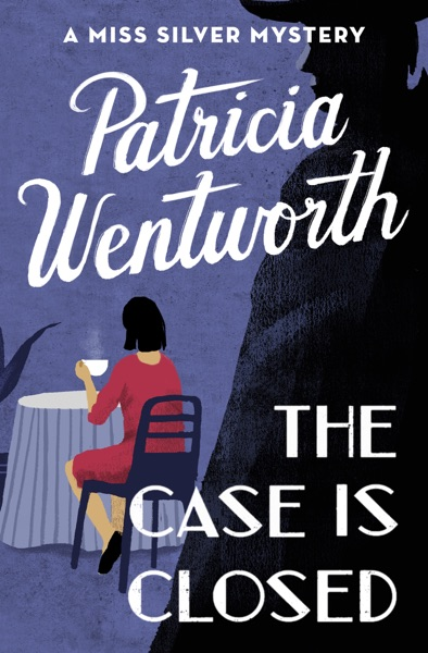 The Case Is Closed by Patricia Wentworth Book Summary, Reviews and E-Book Download