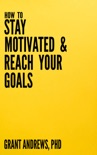 How to Stay Motivated and Reach Your Goals: A Guide for Students, Researchers and Entrepreneurs book summary, reviews and download