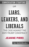 Liars, Leakers, and Liberals: The Case Against the Anti-Trump Conspiracy by Jeanine Pirro: Conversation Starters book summary, reviews and downlod