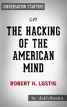 The Hacking of the American Mind: The Science Behind the Corporate Takeover of Our Bodies and Brains by Robert H. Lustig: Conversation Starters book summary, reviews and downlod