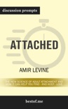 Attached: The New Science of Adult Attachment and How It Can Help You Find - and Keep - Love by Amir Levine (Discussion Prompts) book summary, reviews and downlod