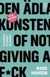 Den ädla konsten of Not Giving a F*ck: Så lever du ett bra liv - på riktigt book summary, reviews and downlod