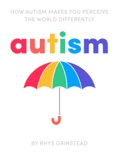 How Autism Makes You Perceive the World Differently book summary, reviews and download