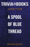 A Spool of Blue Thread: A Novel by Anne Tyler (Trivia-On-Books) book summary, reviews and downlod