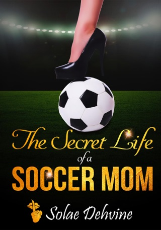 The Secret Life of a Soccer Mom by Draft2Digital, LLC book summary, reviews and downlod