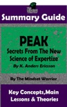 Summary Guide: Peak: Secrets from the New Science of Expertise: By K. Anders Ericsson The Mindset Warrior Summary Guide book summary, reviews and downlod