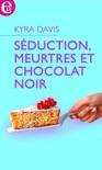 Séduction, meurtres et chocolat noir book summary, reviews and downlod